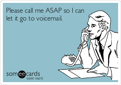 Please call me ASAP so I can let it go to voicemail.