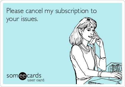 Please cancel my subscription to your issues.