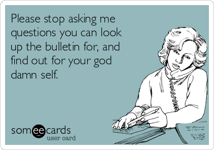 Please stop asking me questions you can look up the bulletin for, and find out for your god damn self.