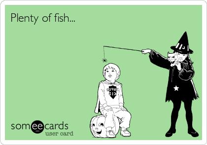 Plenty of fish...