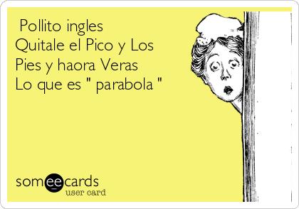 """☆Pollito ingles☆ Quitale el Pico y Los Pies y haora Veras Lo que es """" parabola """""""