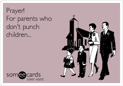 Prayer! For parents who don't punch children...