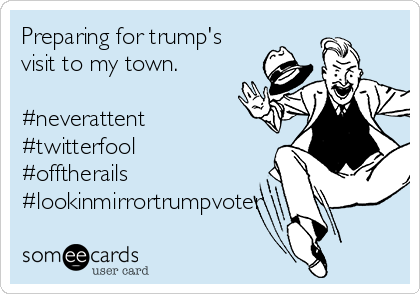Preparing for trump's visit to my town.  #neverattent #twitterfool #offtherails #lookinmirrortrumpvoter