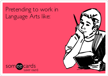 Pretending to work in Language Arts like: