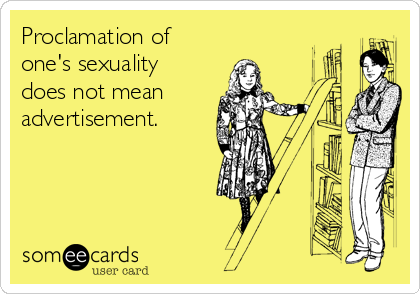 Proclamation of  one's sexuality does not mean  advertisement.