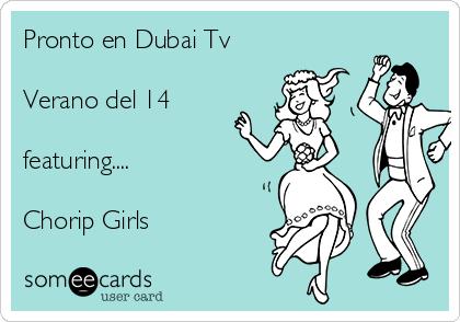 Pronto en Dubai Tv   Verano del 14  featuring....  Chorip Girls