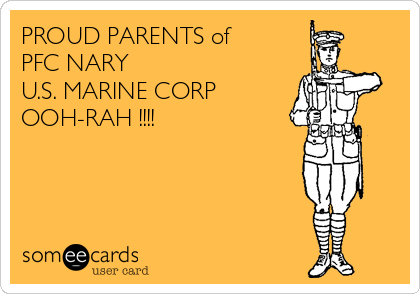 PROUD PARENTS of  PFC NARY U.S. MARINE CORP OOH-RAH !!!!