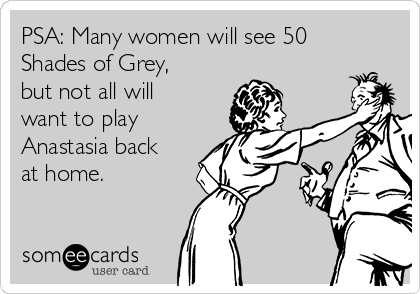 PSA: Many women will see 50 Shades of Grey, but not all will want to play Anastasia back at home.
