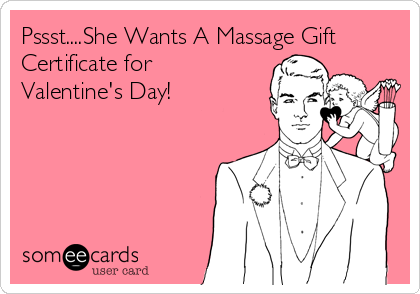 Pssst....She Wants A Massage Gift Certificate for Valentine's Day!