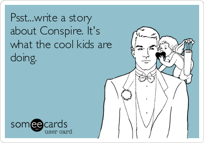 Psst...write a story about Conspire. It's what the cool kids are doing.