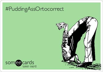 #PuddingAssOrtocorrect