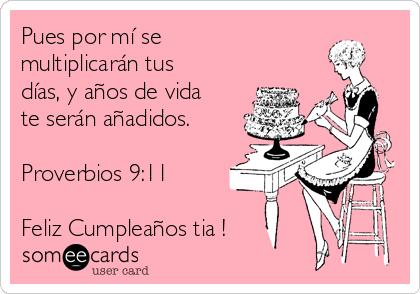 Pues por mí se multiplicarán tus días, y años de vida te serán añadidos.  Proverbios 9:11  Feliz Cumpleaños tia !