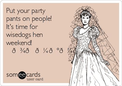 Put your party pants on people! It's time for wisedogs hen weekend! ✈️️???????
