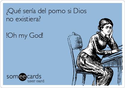 ¿Qué sería del porno si Dios no existiera?  !Oh my God!