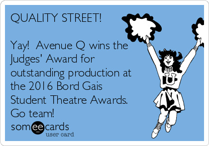 QUALITY STREET!  Yay!  Avenue Q wins the Judges' Award for outstanding production at the 2016 Bord Gais Student Theatre Awards. Go team!