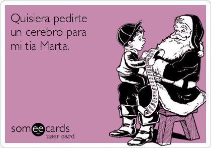 Quisiera pedirte un cerebro para mi tia Marta.