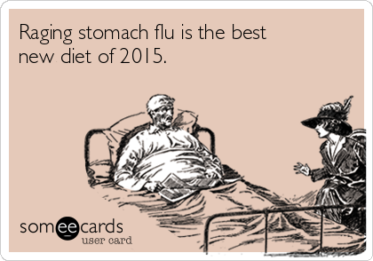 Raging stomach flu is the best new diet of 2015.