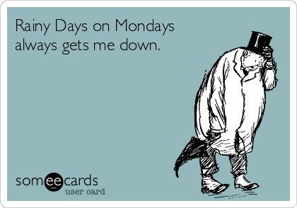 Rainy Days on Mondays always gets me down.