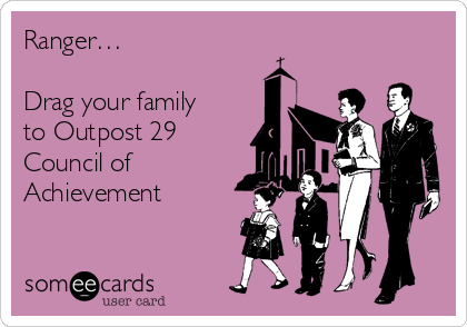 Ranger…   Drag your family to Outpost 29 Council of Achievement