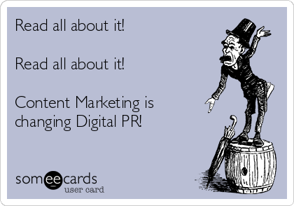 Read all about it!  Read all about it!  Content Marketing is changing Digital PR!