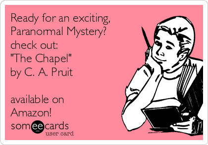 """Ready for an exciting, Paranormal Mystery? check out:  """"The Chapel"""" by C. A. Pruit  available on Amazon!"""