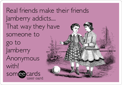 Real friends make their friends Jamberry addicts....  That way they have someone to go to Jamberry Anonymous with!