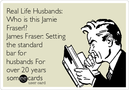 Real Life Husbands: Who is this Jamie Fraser!? James Fraser: Setting the standard bar for husbands For over 20 years