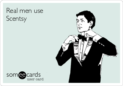 Real men use Scentsy
