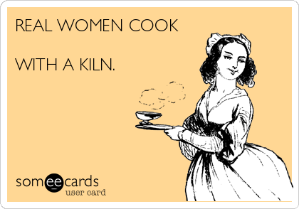 REAL WOMEN COOK  WITH A KILN.