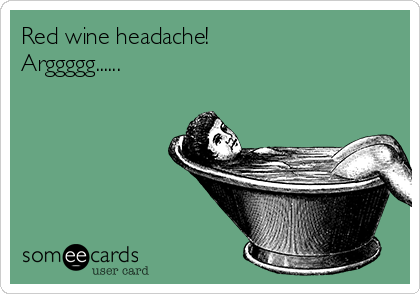 Red wine headache! Arggggg......