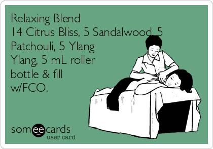 Relaxing Blend 14 Citrus Bliss, 5 Sandalwood, 5 Patchouli, 5 Ylang Ylang, 5 mL roller bottle & fill w/FCO.