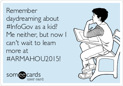 Remember daydreaming about #InfoGov as a kid? Me neither, but now I can't wait to learn more at #ARMAHOU2015!