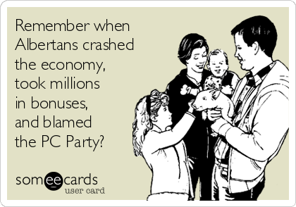 Remember when Albertans crashed the economy, took millions in bonuses, and blamed the PC Party?
