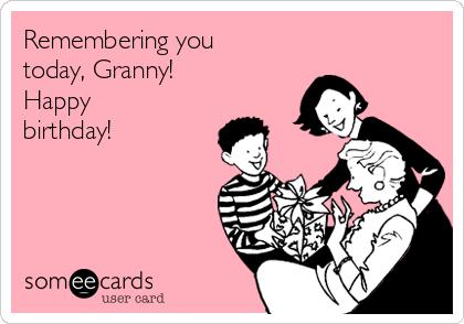 Remembering you today, Granny!  Happy birthday!