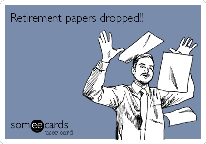 Retirement papers dropped!!