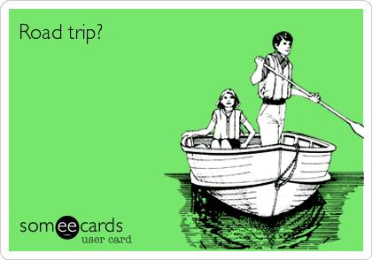Road trip?