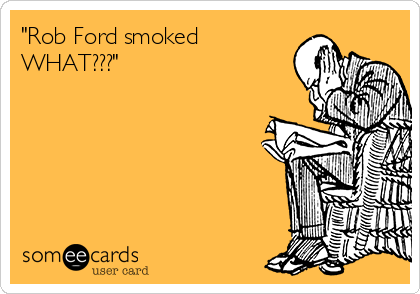 """Rob Ford smoked WHAT???"""