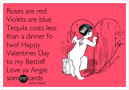 Schön Valentineu0027s Day Memes. Roses Are Red Violets Are Blue Tequila Costs Less  Than A Dinner Fo Two! Happy