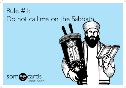 Rule #1: Do not call me on the Sabbath.