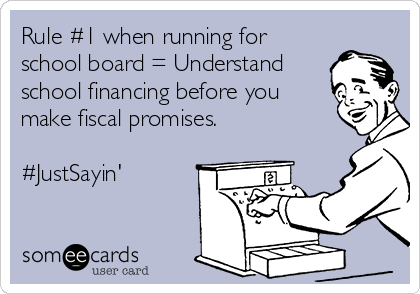 Rule #1 when running for school board = Understand school financing before you make fiscal promises.  #JustSayin'
