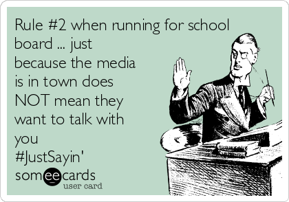 Rule #2 when running for school board ... just because the media is in town does NOT mean they want to talk with you #JustSayin'