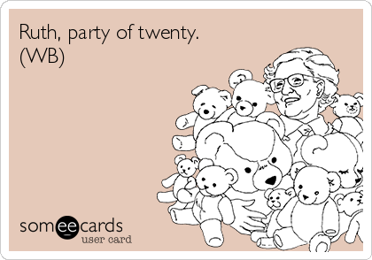 Ruth, party of twenty. (WB)