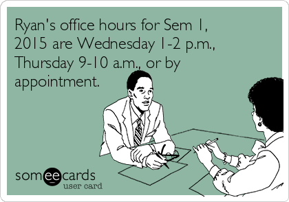 Ryan's office hours for Sem 1, 2015 are Wednesday 1-2 p.m., Thursday 9-10 a.m., or by appointment.