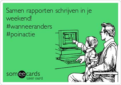 Samen rapporten schrijven in je weekend! #wanneeranders #poinactie