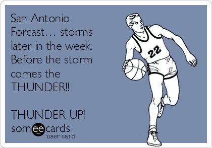 San Antonio Forcast… storms later in the week. Before the storm comes the THUNDER!!    THUNDER UP!