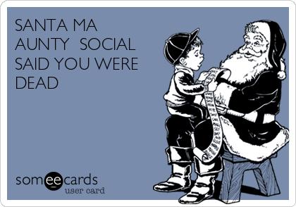 SANTA MA AUNTY  SOCIAL SAID YOU WERE DEAD