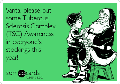 Santa, please put some Tuberous Sclerosis Complex (TSC) Awareness in everyone's stockings this year!