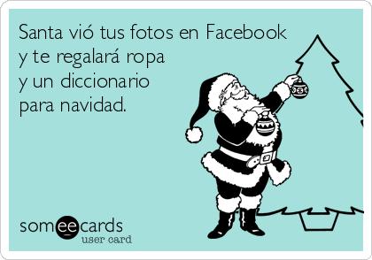 Santa vió tus fotos en Facebook y te regalará ropa y un diccionario para navidad.