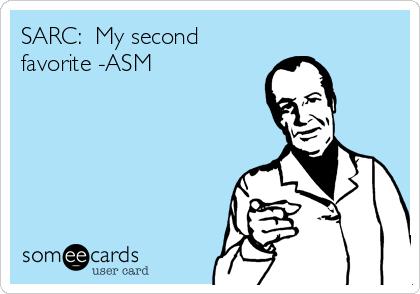 SARC:  My second favorite -ASM