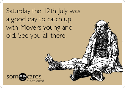 Saturday the 12th July was a good day to catch up with Movers young and old. See you all there.
